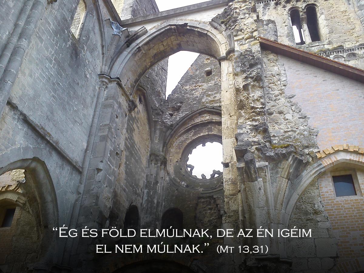 """""""Ég és föld elmúlnak, de az én igéim el nem múlnak."""" (Mt 13,31)"""